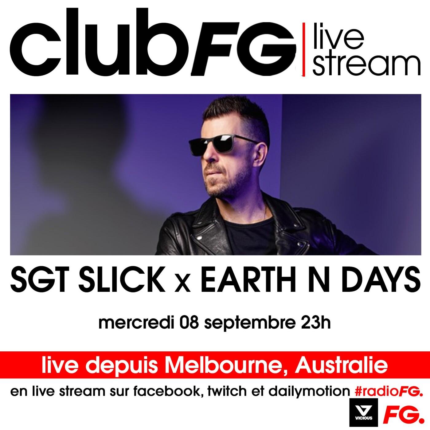 CLUB FG LIVE STREAM : SGT SLICK & EARTH N DAYS