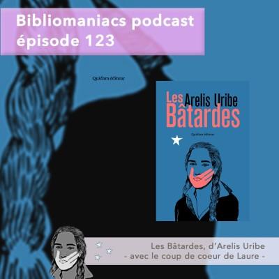 Bibliomaniacs épisode 123 Les bâtardes, d'Arelis Uribe cover