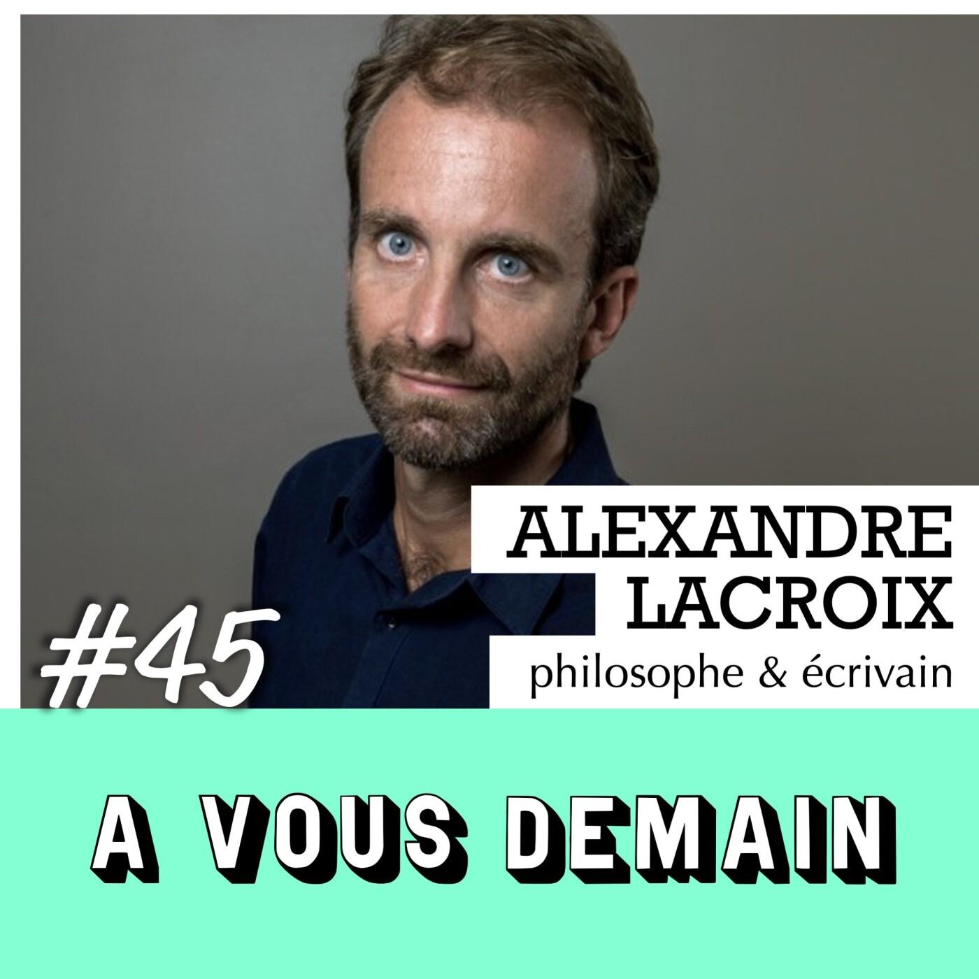 #45 l Alexandre Lacroix : comment ne pas être esclave du système ?