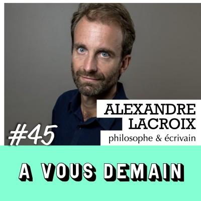 #45 l Alexandre Lacroix : comment ne pas être esclave du système ? cover