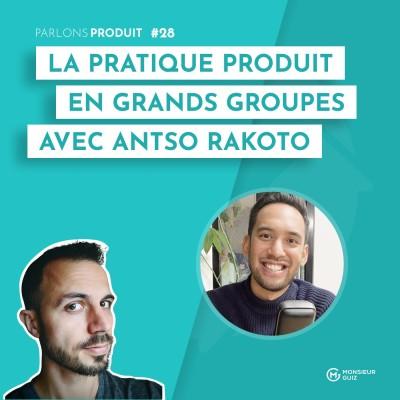 Episode 28 - La pratique produit en grands groupes, avec Antso Rakoto (France TV) cover