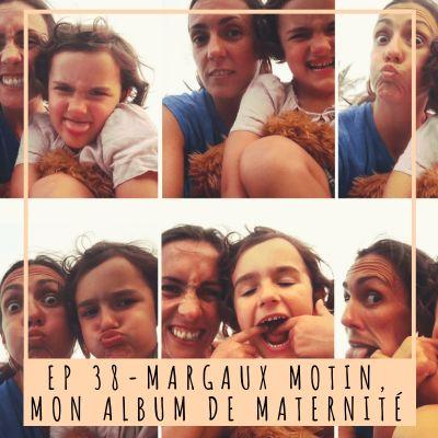 EP 38- MARGAUX MOTIN, MON ALBUM DE MATERNITÉ cover