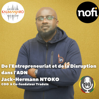 Kalimanjaro épisode #91 avec Jack Hermann NTOKO: De l'Entrepreneuriat et de la Disruption dans l'ADN cover
