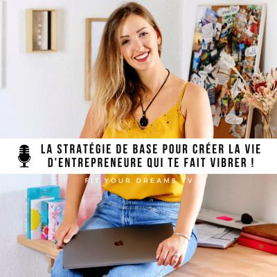 LA stratégie de base pour créer la vie d'entrepreneure qui te fait vibrer