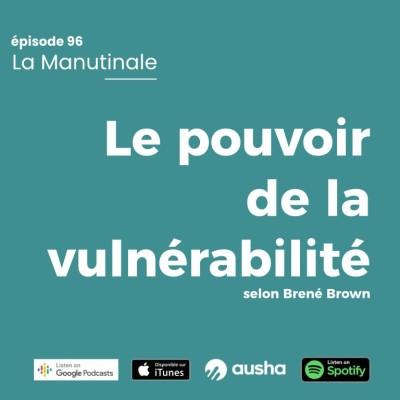 Episode #96 Le pouvoir de la vulnérabilité