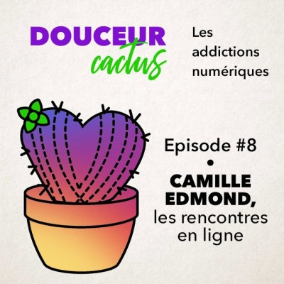 Episode 8 • Camille Edmond, addiction aux rencontres en ligne cover
