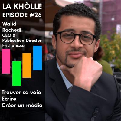 #26 Trouver sa voie - Ecrire, Créer un média - Walid Rachedi - Frictions cover