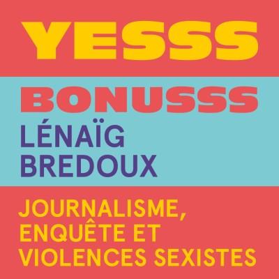 YESSS #39 - BONUSSS - Lénaïg Bredoux, journalisme, enquête et violences sexistes cover