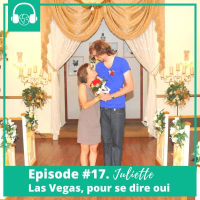 Episode #17. Juliette, Las Vegas, pour se dire oui