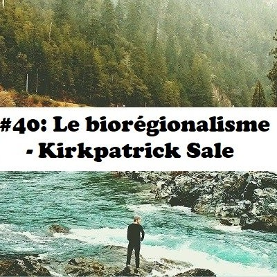 #40. Le bioregionalisme - Kirkpatrick Sale cover
