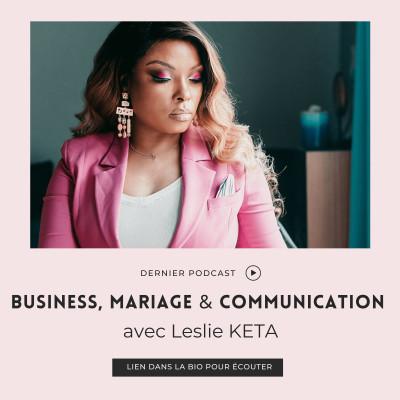 S03 I EP2 : BUSINESS, MARIAGE ET COMMUNICATION AVEC LESLIE KETA cover