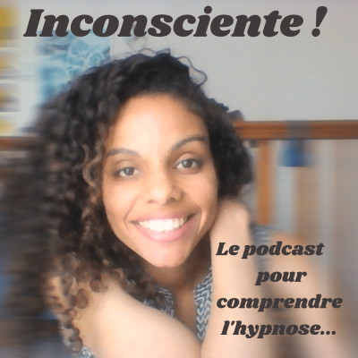 Inconsciente ! Le podcast pour comprendre l'hypnose... cover