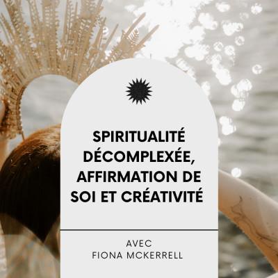 #22 Spiritualité décomplexée, affirmation de soi et créativité, Interview éveillée avec Fiona McKerrell cover