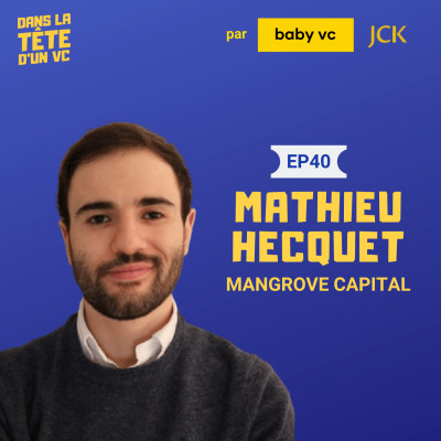 #41 ÉPISODE SPÉCIAL : Mathieu Hecquet (Mangrove Capital/fellow baby vc) nous raconte son retour d'experience du bootcamp baby vc cover