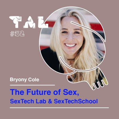 #32 - Bryony Cole : The Future of Sex, SexTech Lab & SexTech School cover