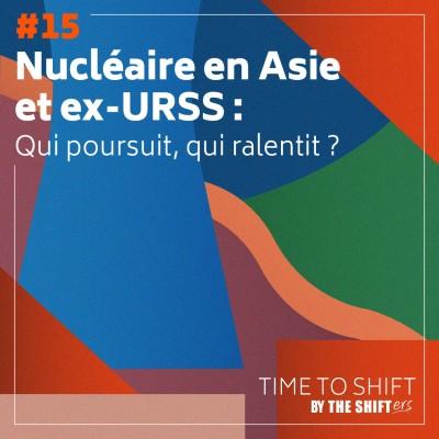 #15 Nucléaire en Asie et ex-URSS : qui poursuit, qui ralentit ? cover