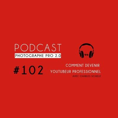 #102 - Devenir YouTubeur professionnel avec Charles Schiele cover