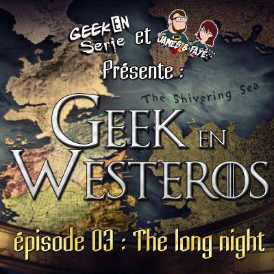 image Geek en Westeros épisode 03: The long night
