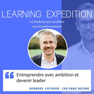 #46 - Georges Lotigier /// Entreprendre avec ambition et devenir leader - Vade Secure