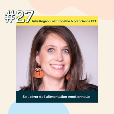 27 : Se libérer de l'alimentation émotionnelle | Julie Rogeon, naturopathe & praticienne EFT cover