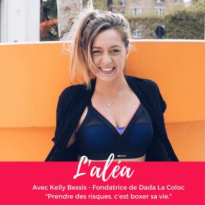 """#12 Kelly Bessis - Fondatrice de Dada La Coloc """"Prendre des risques, c'est boxer sa vie."""" cover"""