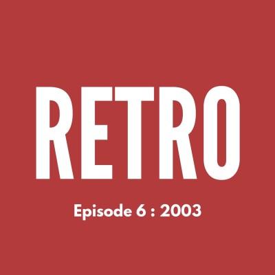RETRO - Ep. 6 : 2003 cover