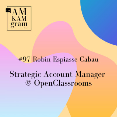 Episode 97 : Robin, Strategic Account Manager chez Openclassrooms cover
