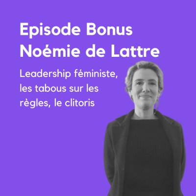 image BONUS 3/3 Noémie de Lattre, leadership féministe, tabous sur les règles, clitoris