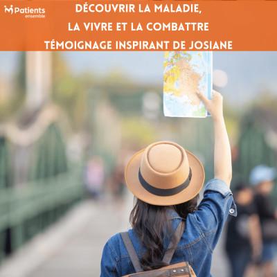 Podcast 120 - Découvrir la maladie, la vivre et la combattre : témoignage inspirant de Josiane cover