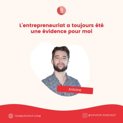 Antoine - L'entrepreneuriat a toujours été une évidence pour moi cover