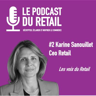 """#2 Karine Sanouillet, CEO Conseil Grande Distribution LES VOIX, """"Une femme dans le Retail"""" cover"""