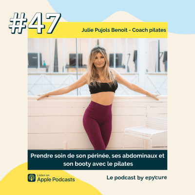 47 : Prendre soin de son périnée, ses abdominaux et son booty avec le pilates | Julie Pujols Benoit, coach pilates cover