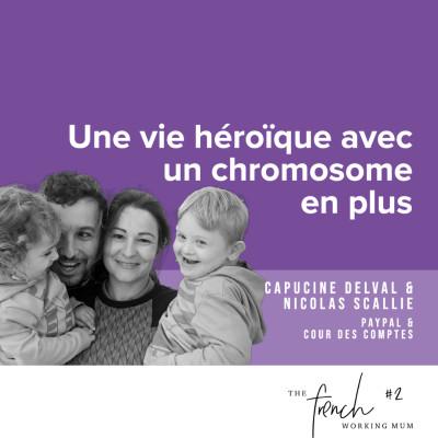 #2 - Capucine DELVAL et Nicolas SCALIE  - Une vie héroïque avec un chromosome en plus cover