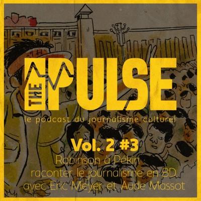 The Pulse Vol. 2 #3 : Robinson à Pékin, raconter le journalisme en bande dessinée, avec Eric Meyer et Aude Mas cover