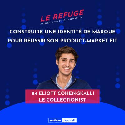 #4 Eliott Cohen-Skalli - Le Collectionist - Construire une identité de marque pour réussir son product market fit cover