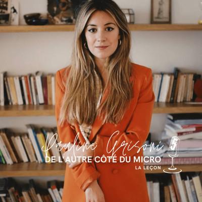 #5. De l'Autre Côté du Micro avec Pauline Grisoni, créatrice du podcast La Leçon cover