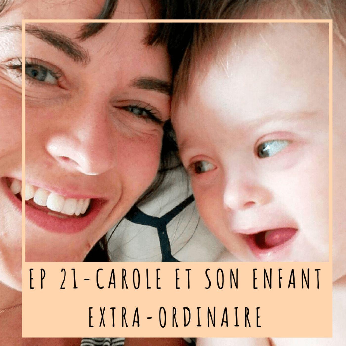 EP 21- CAROLE ET SON ENFANT EXTRA-ORDINAIRE