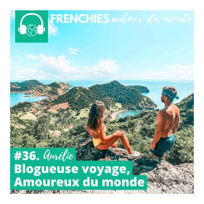 #36. Aurélie, blogueuse voyage, Amoureux du monde cover