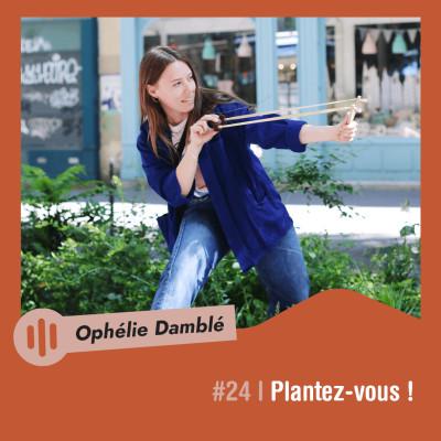 #24 | Ophélie Damblé - Plantez-vous ! cover