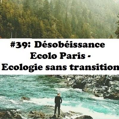 #39: Désobéissance Ecolo Paris - Ecologie sans Transition cover