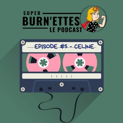 Episode #5 - Céline, superwomen entrepreneure et résiliente cover