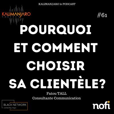 Kalimanjaro épisode #61: Pourquoi et comment choisir sa clientèle? avec Fatou TALL cover