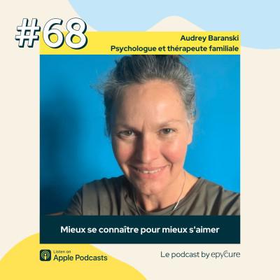 68 : Mieux se connaître pour mieux s'aimer | Audrey Baranski, psychologue et thérapeute familiale. cover