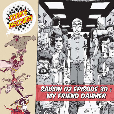 image ComicsDiscovery S02E30 : My friend dahmer