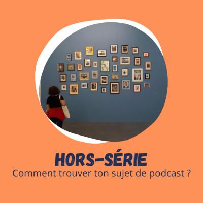Hors-série - Bilan & Conseils pour t'aider à trouver ton sujet de podcast cover