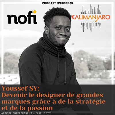Kalimanjaro épisode #63 (PARTIE I) avec Youssef SY : Devenir le designer de grandes marques grâce à de stratégie et de la passion cover