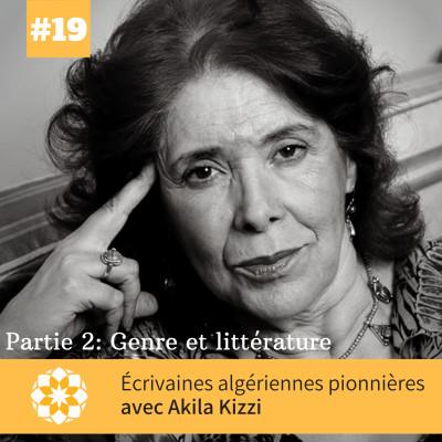 E#19 Ecrivaines algériennes pionnières, avec Akila Kizzi, partie 2: genre et littérature cover