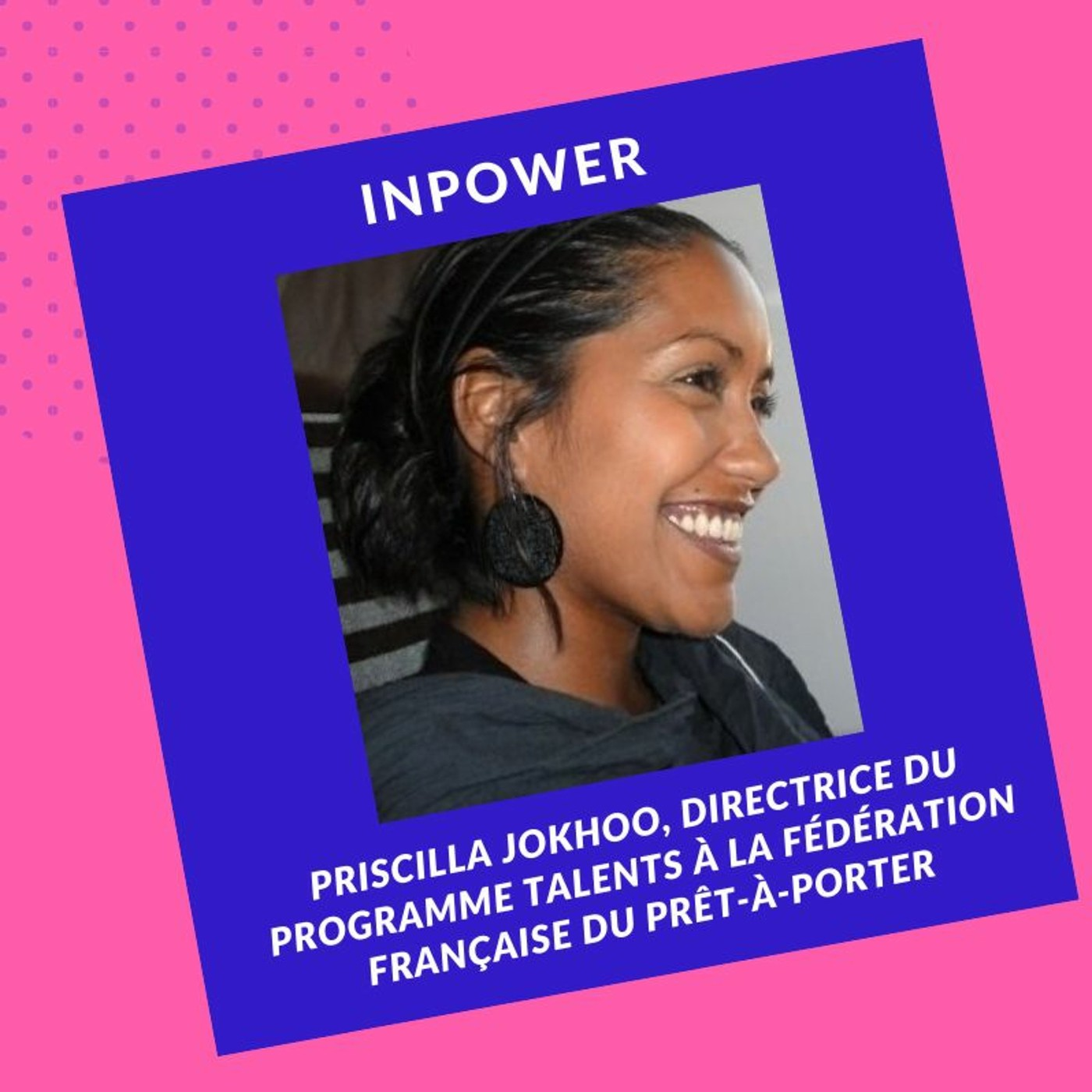 Priscilla Jokhoo - Directrice du Programme Talents à la Fédération Française du Prêt-À-Porter