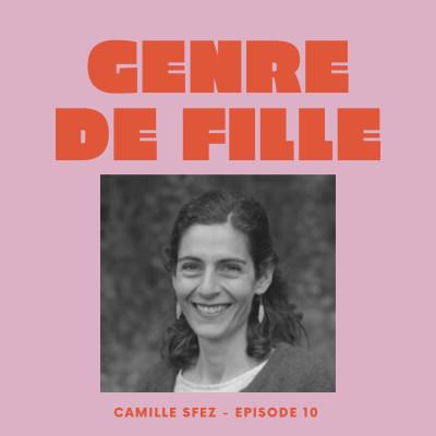 #10 - Camille Sfez, initier la puissance du féminin et découvrir sa vulnérabilité cover