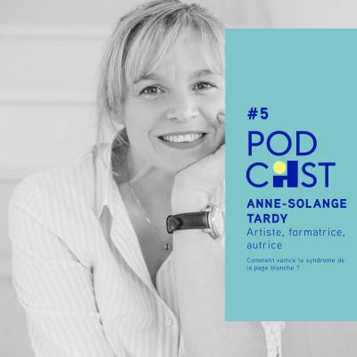 #5 - Anne-Solange Tardy - Comment vaincre le syndrome de la page blanche ?